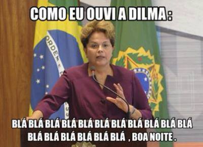 how I heard Dilma`s speech.. Bla Bla.....