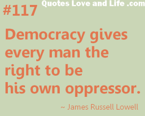 democracy-gives-every-man-the-right-to-be-his-own-oppressor-democracy-quote