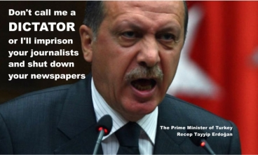 The Prime Minister of Turkey. Recep Tayyip Erdo_an. Don't call me a dictator or I'll imprison your journalists and shut down your newspapers. #1ab