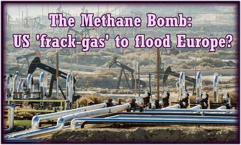 US TO FLOOD EU WITH 'FRACK GAS', NOW PROVEN 'MUCH WORSE THAN COAL